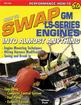 How to Swap GM LS Series Engines Into Almost Anything By Jefferson Bryant