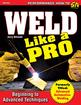 Weld Like A Pro: Beginning To Advanced Techniques (Paperback, 144 pages)