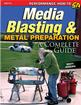 Media Blasting & Metal Preparation: A Complete Guide (Paperback, 144 pages)