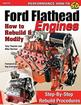 Ford Flathead Engines: How to Rebuild and Modify